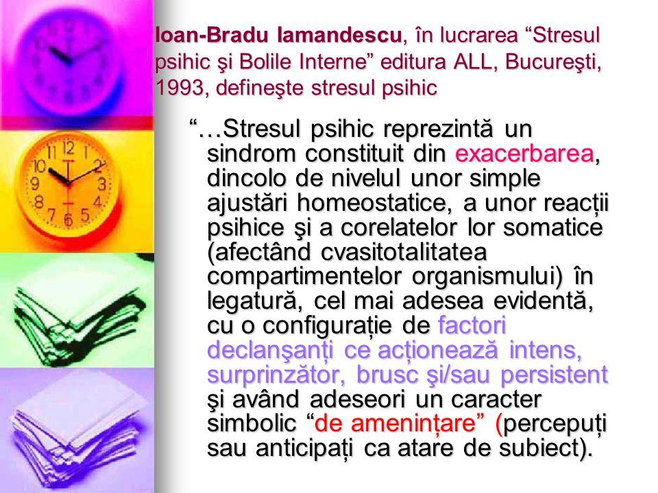 Ioan-Bradu Iamandescu, în lucrarea Stresul psihic şi Bolile Interne editura ALL, Bucureşti, 1993, defineşte stresul psihic …Stresul psihic reprezintă