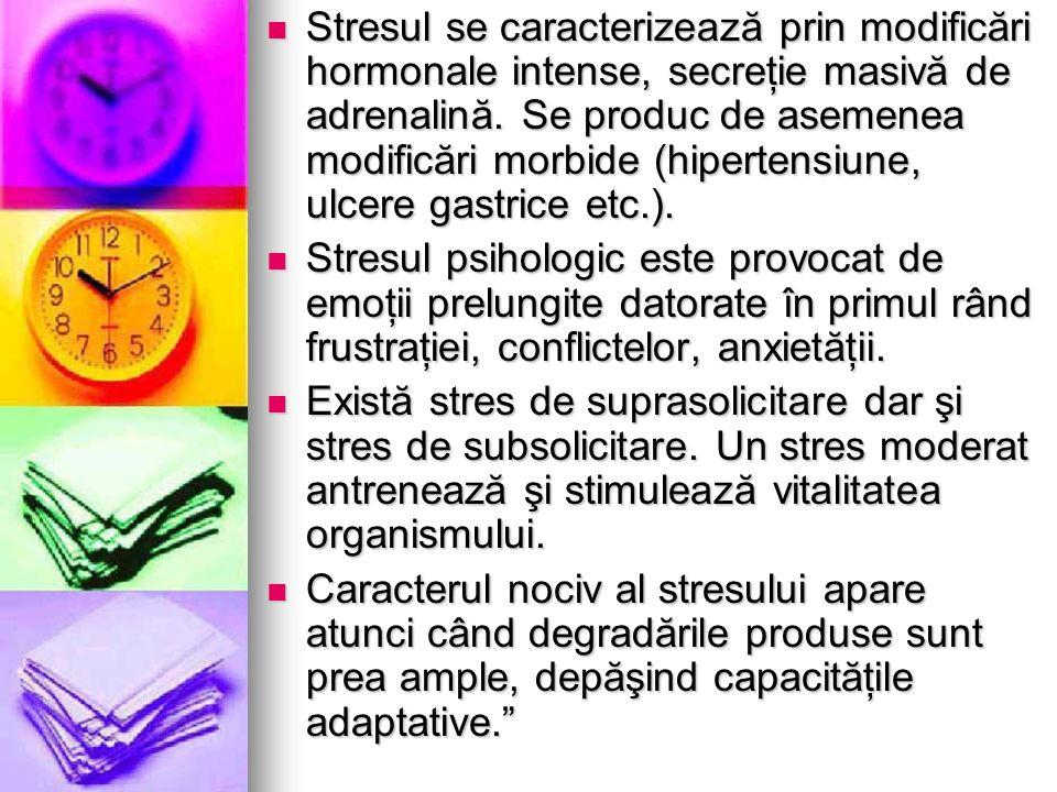 Stresul se caracterizează prin modificări hormonale intense, secreţie masivă de adrenalină. Se produc de asemenea modificări morbide (hipertensiune, u