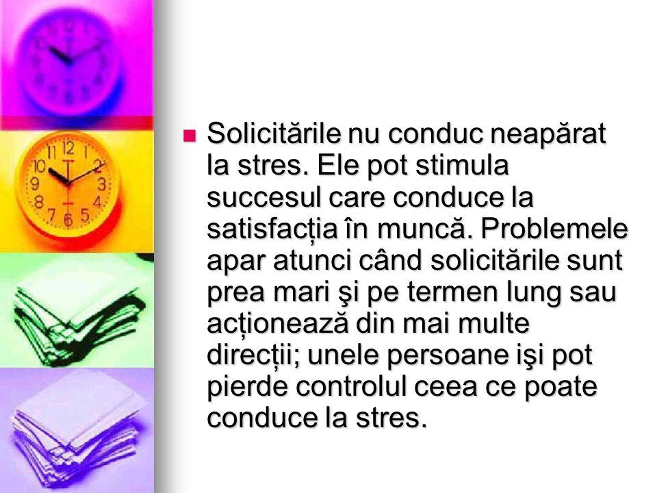 Solicitările nu conduc neapărat la stres. Ele pot stimula succesul care conduce la satisfacţia în muncă. Problemele apar atunci când solicitările sunt