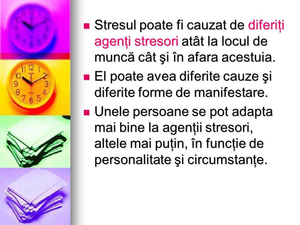 Stresul poate fi cauzat de diferiţi agenţi stresori atât la locul de muncă cât şi în afara acestuia. Stresul poate fi cauzat de diferiţi agenţi streso