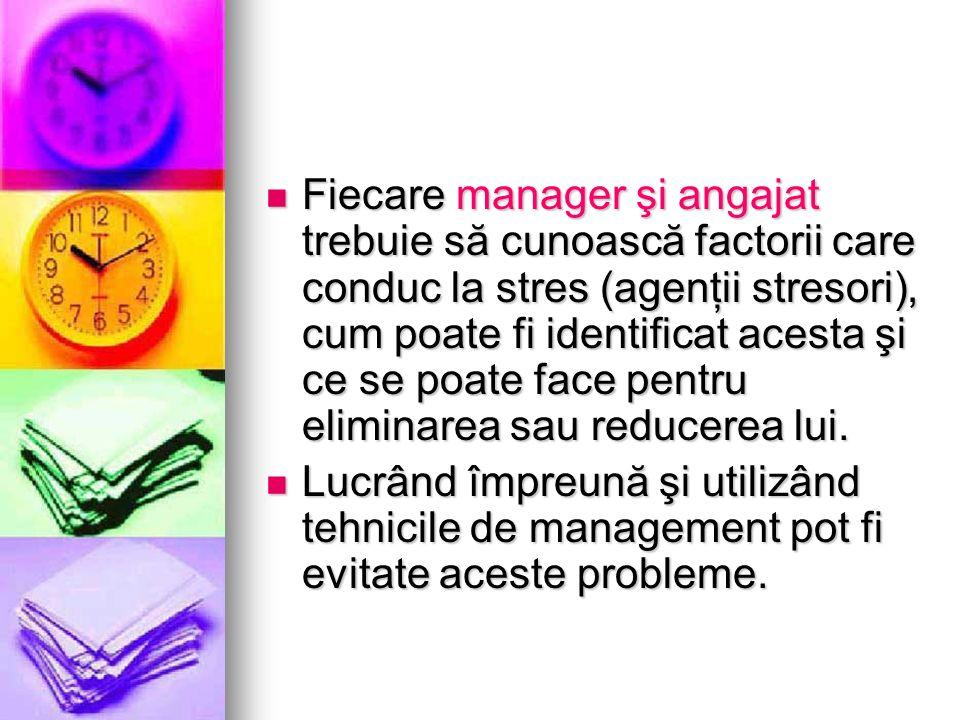 Fiecare manager şi angajat trebuie să cunoască factorii care conduc la stres (agenţii stresori), cum poate fi identificat acesta şi ce se poate face p