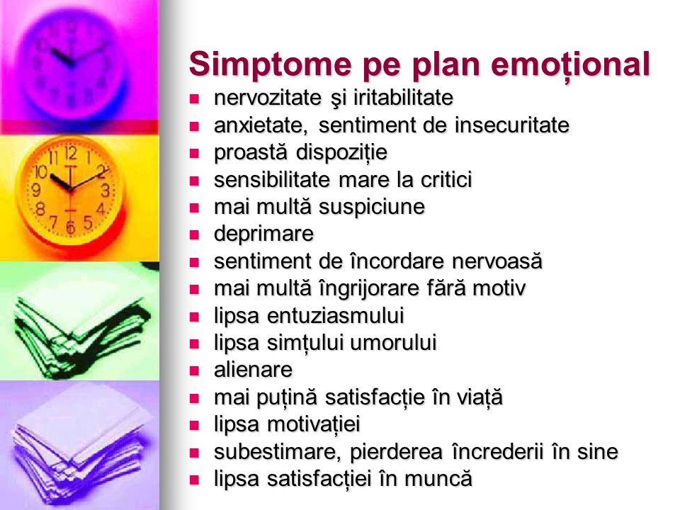 Simptome pe plan emoţional nervozitate şi iritabilitate nervozitate şi iritabilitate anxietate, sentiment de insecuritate anxietate, sentiment de inse