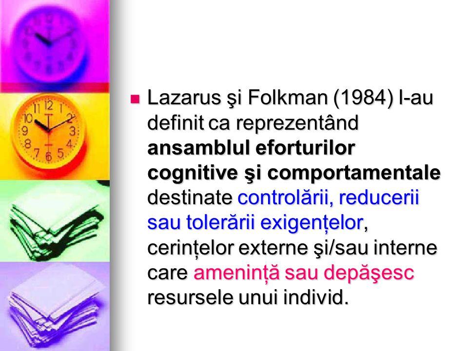 Lazarus şi Folkman (1984) l-au definit ca reprezentând ansamblul eforturilor cognitive şi comportamentale destinate controlării, reducerii sau tolerăr