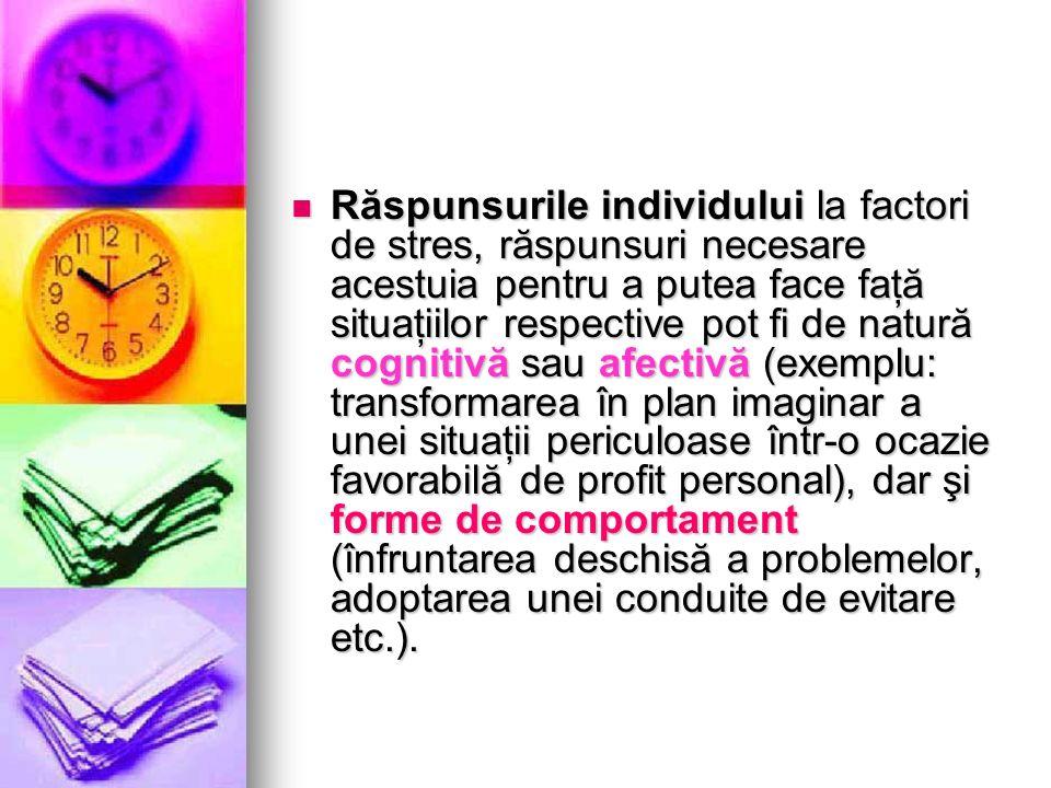 Răspunsurile individului la factori de stres, răspunsuri necesare acestuia pentru a putea face faţă situaţiilor respective pot fi de natură cognitivă