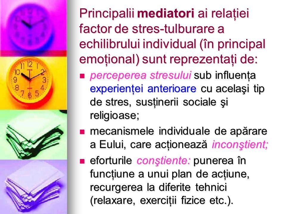 Principalii mediatori ai relaţiei factor de stres-tulburare a echilibrului individual (în principal emoţional) sunt reprezentaţi de: perceperea stresu