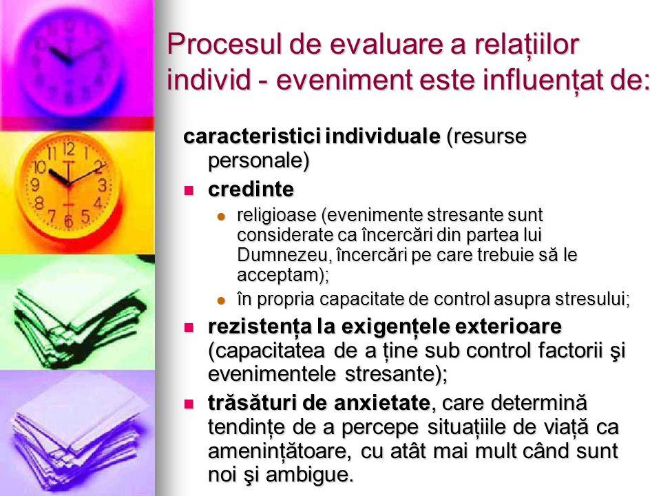 Procesul de evaluare a relaţiilor individ - eveniment este influenţat de: caracteristici individuale (resurse personale) credinte credinte religioase