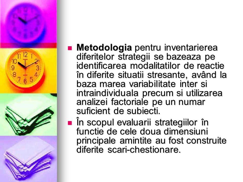 Metodologia pentru inventarierea diferitelor strategii se bazeaza pe identificarea modalitatilor de reactie în diferite situatii stresante, având la b