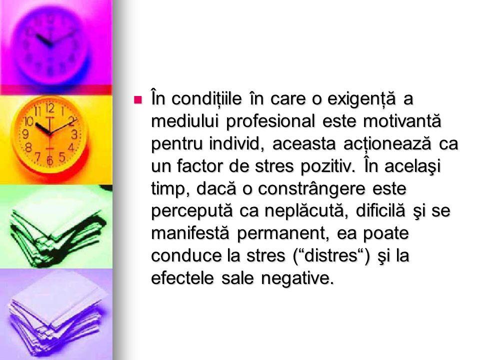 În condiţiile în care o exigenţă a mediului profesional este motivantă pentru individ, aceasta acţionează ca un factor de stres pozitiv. În acelaşi ti