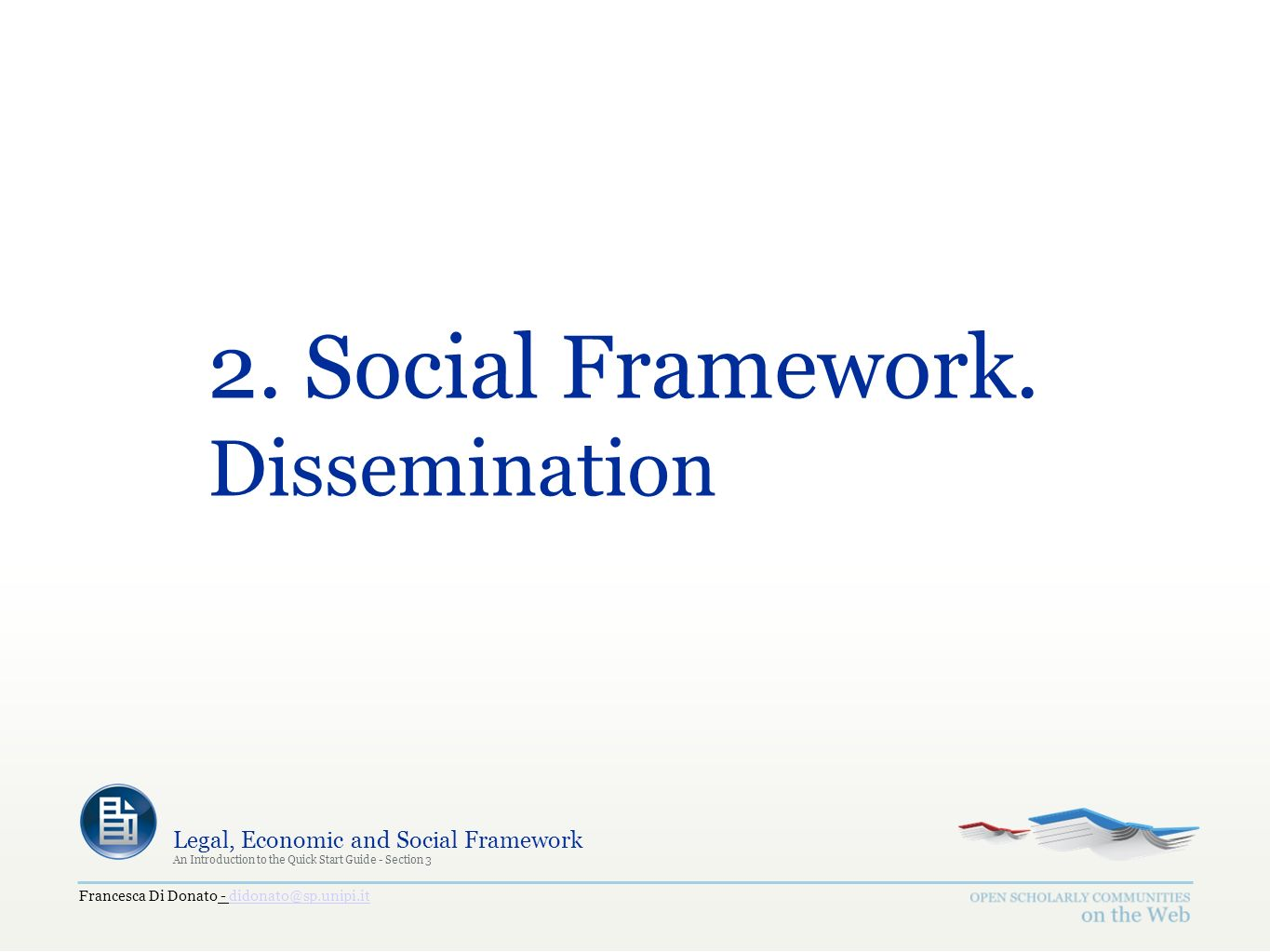 Francesca Di Donato - didonato@sp.unipi.itdidonato@sp.unipi.it Legal, Economic and Social Framework An Introduction to the Quick Start Guide - Section 3 2.