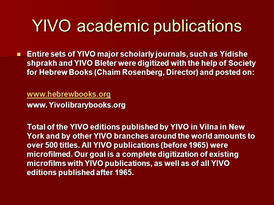 YIVO academic publications Entire sets of YIVO major scholarly journals, such as Yidishe shprakh and YIVO Bleter were digitized with the help of Socie