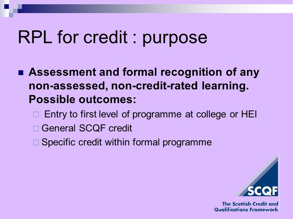 RPL for credit : purpose Assessment and formal recognition of any non-assessed, non-credit-rated learning.