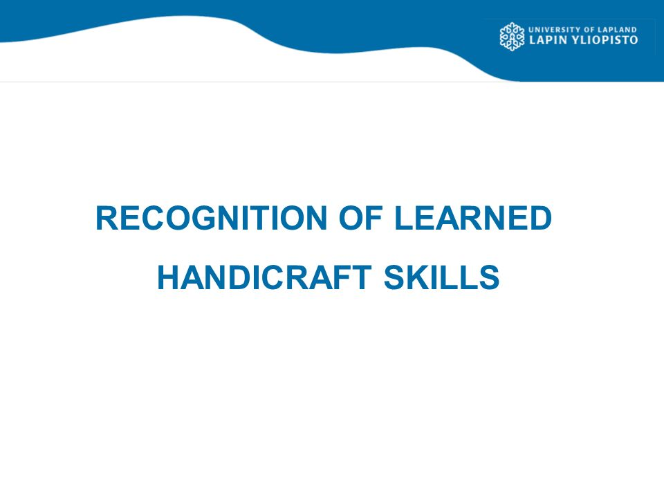 RECOGNITION OF LEARNED HANDICRAFT SKILLS