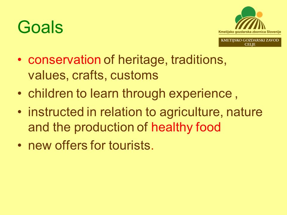 Goals conservation of heritage, traditions, values, crafts, customs children to learn through experience, instructed in relation to agriculture, nature and the production of healthy food new offers for tourists.