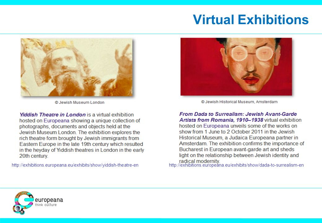 Virtual Exhibitions http://exhibitions.europeana.eu/exhibits/show/yiddish-theatre-enhttp://exhibitions.europeana.eu/exhibits/show/dada-to-surrealism-en