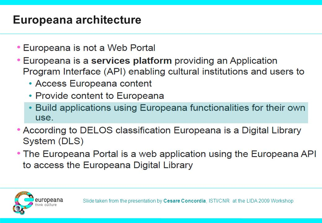 Europeana architecture Slide taken from the presentation by Cesare Concordia, ISTI/CNR at the LIDA 2009 Workshop