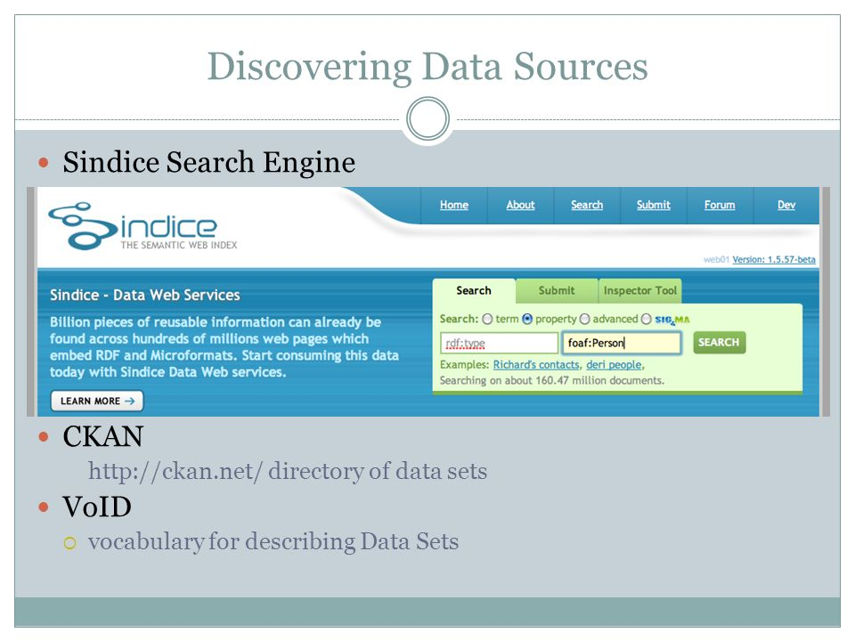 Discovering Data Sources Sindice Search Engine CKAN http://ckan.net/ directory of data sets VoID vocabulary for describing Data Sets