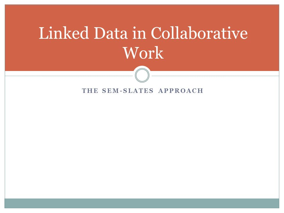 THE SEM-SLATES APPROACH Linked Data in Collaborative Work