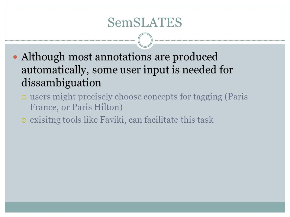 SemSLATES Although most annotations are produced automatically, some user input is needed for dissambiguation users might precisely choose concepts fo