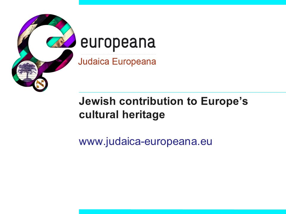 Jewish contribution to Europes cultural heritage www.judaica-europeana.eu