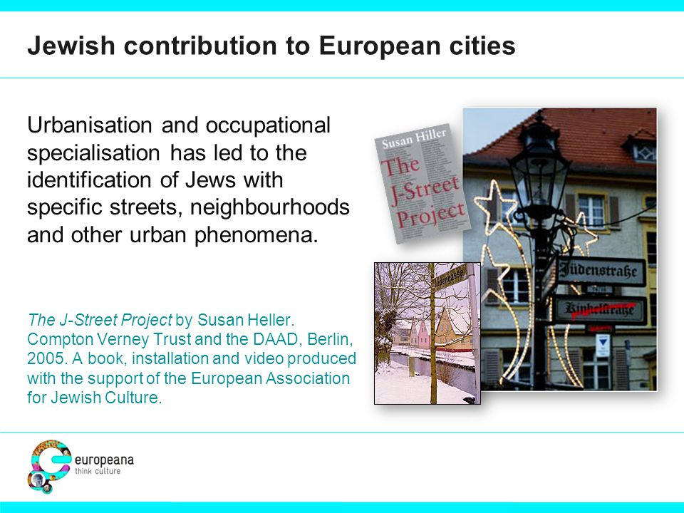 Jewish contribution to European cities Urbanisation and occupational specialisation has led to the identification of Jews with specific streets, neighbourhoods and other urban phenomena.