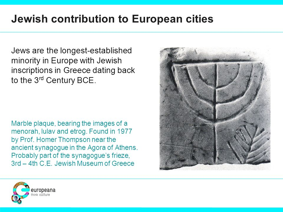Jewish contribution to European cities Jews are the longest-established minority in Europe with Jewish inscriptions in Greece dating back to the 3 rd