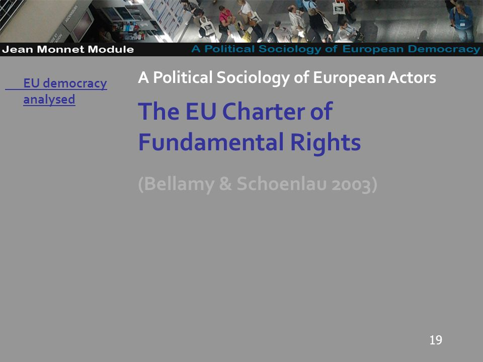 19 Governo Locale A Political Sociology of European Actors The EU Charter of Fundamental Rights (Bellamy & Schoenlau 2003) EU democracy analysed