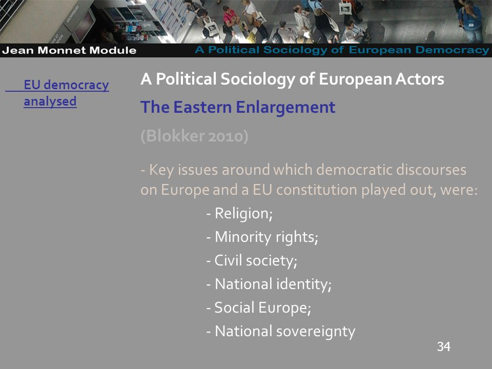 34 Governo Locale A Political Sociology of European Actors The Eastern Enlargement (Blokker 2010) - Key issues around which democratic discourses on E