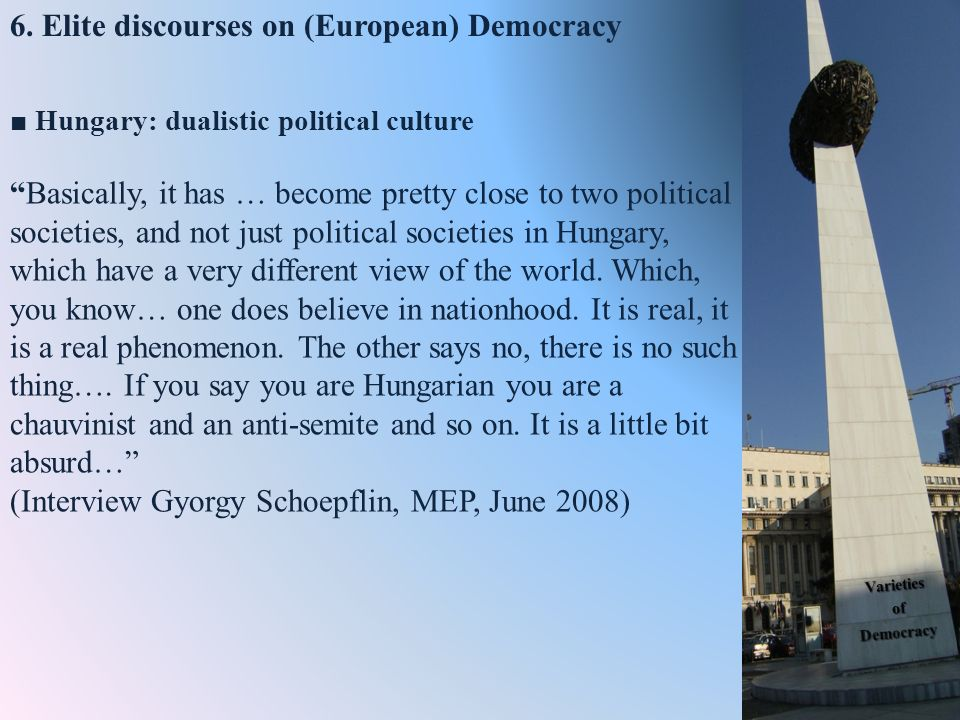 Hungary: dualistic political cultureBasically, it has … become pretty close to two political societies, and not just political societies in Hungary, w