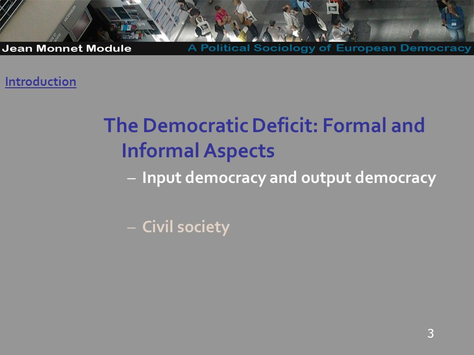3 The Democratic Deficit: Formal and Informal Aspects –Input democracy and output democracy –Civil society Introduction Governo Locale
