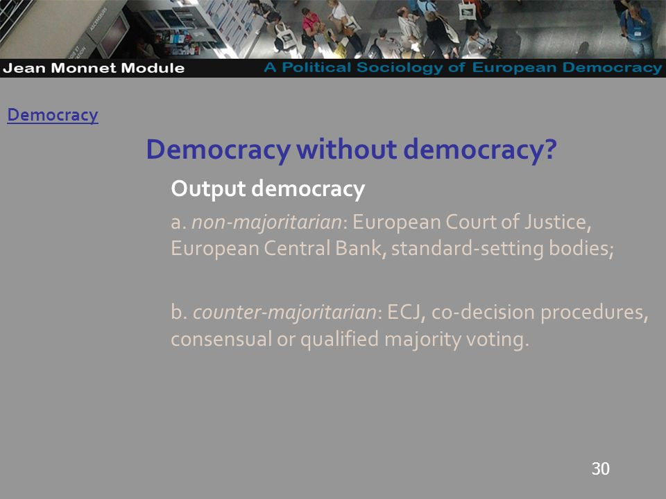 30 Democracy without democracy. Output democracy a.