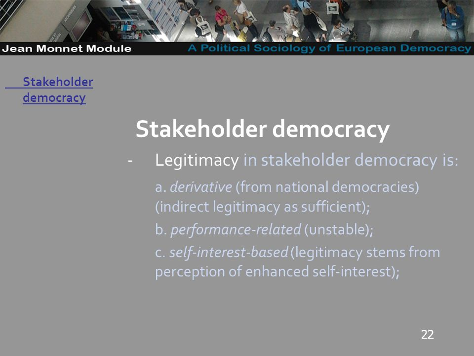 22 Governo Locale Stakeholder democracy -Legitimacy in stakeholder democracy is: a.