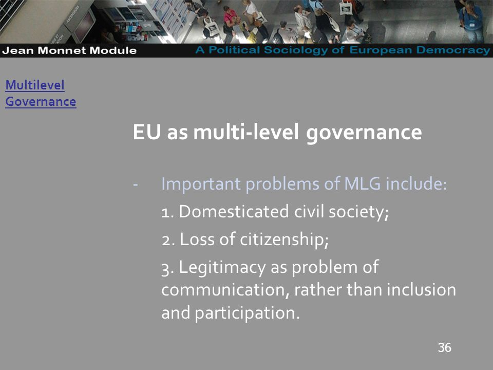 36 Governo Locale EU as multi-level governance -Important problems of MLG include: 1.