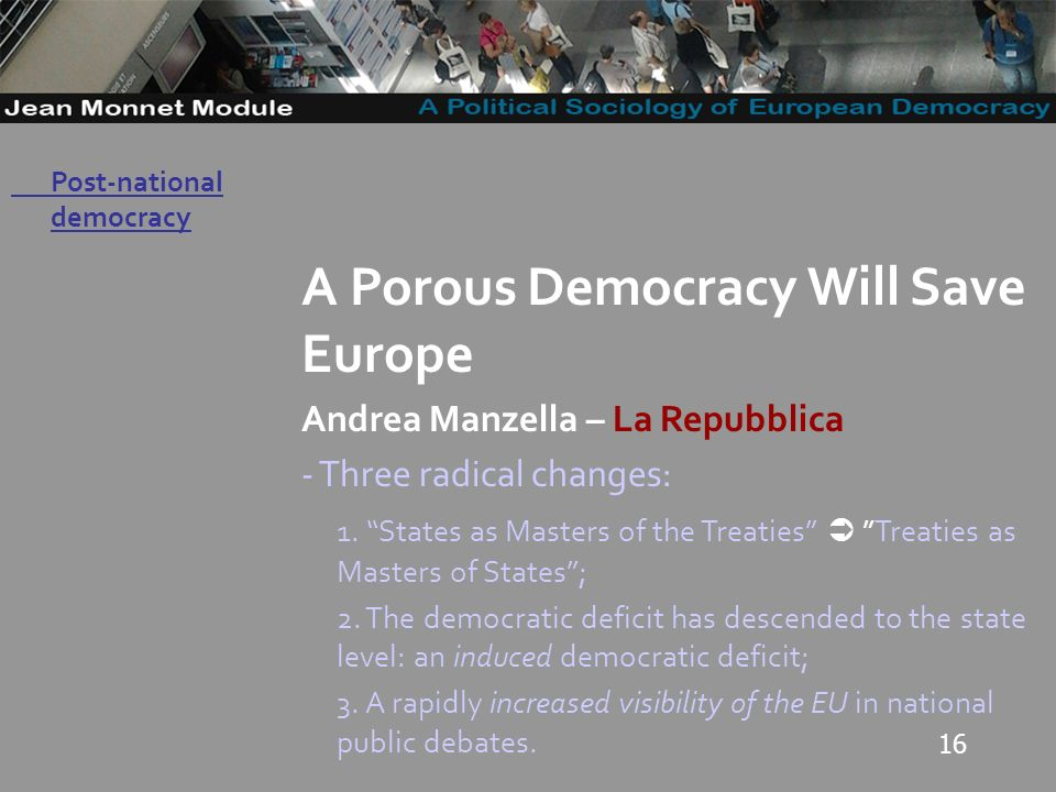16 Governo Locale A Porous Democracy Will Save Europe Andrea Manzella – La Repubblica - Three radical changes: 1.
