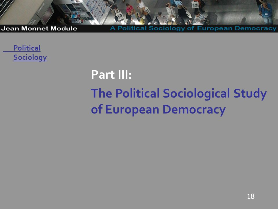 18 Governo Locale Part III: The Political Sociological Study of European Democracy Political Sociology