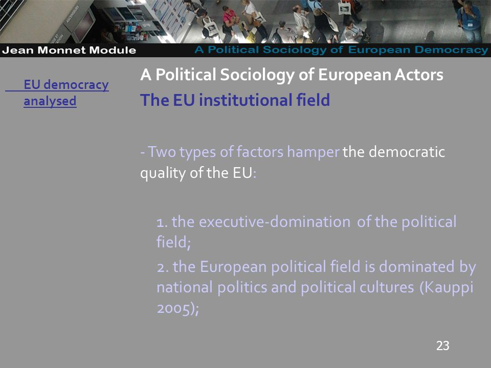 23 Governo Locale A Political Sociology of European Actors The EU institutional field - Two types of factors hamper the democratic quality of the EU : 1.