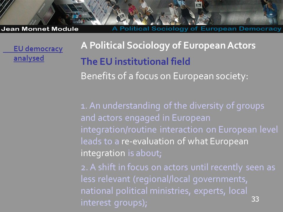 33 Governo Locale A Political Sociology of European Actors The EU institutional field Benefits of a focus on European society: 1.