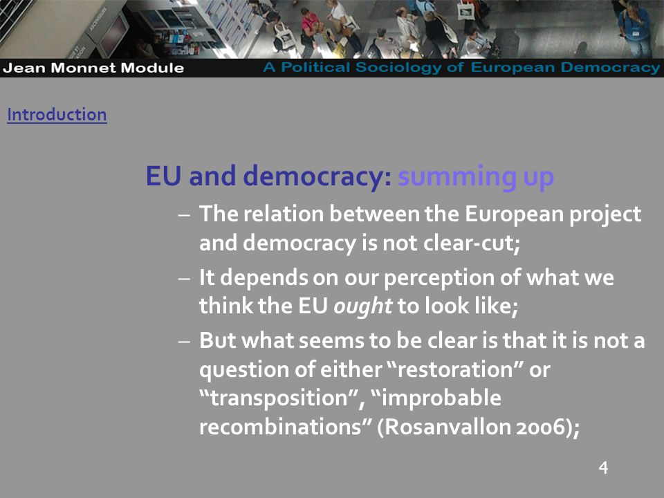 4 EU and democracy: summing up –The relation between the European project and democracy is not clear-cut; –It depends on our perception of what we think the EU ought to look like; –But what seems to be clear is that it is not a question of either restoration or transposition, improbable recombinations (Rosanvallon 2006); Introduction Governo Locale