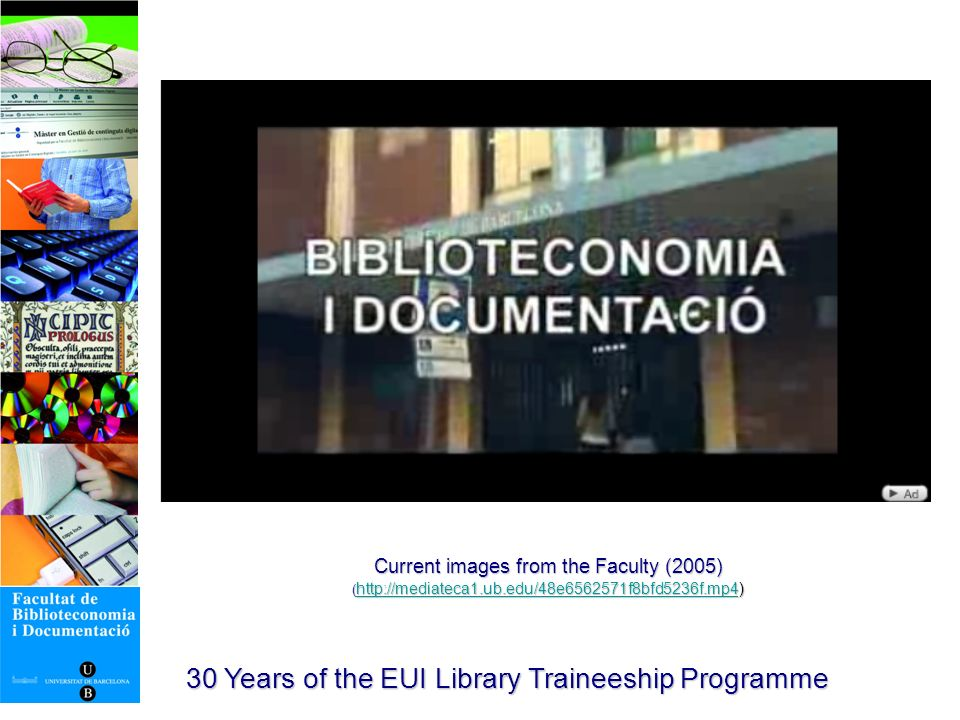 From Education to Career: 20 years of a fruitful partnership Amadeu Pons Facultat de Biblioteconomia i Documentació Universitat de Barcelona pons@ub.edu 30 Years of the EUI Library Traineeship Programme