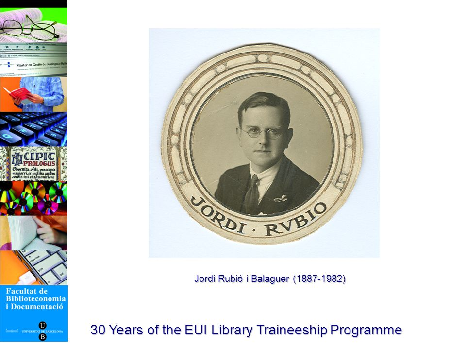 30 Years of the EUI Library Traineeship Programme Video from the School (1924 ) ( http://www.ub.edu/biblio/docs/video/escola-xvid.wmv) http://www.ub.edu/biblio/docs/video/escola-xvid.wmv