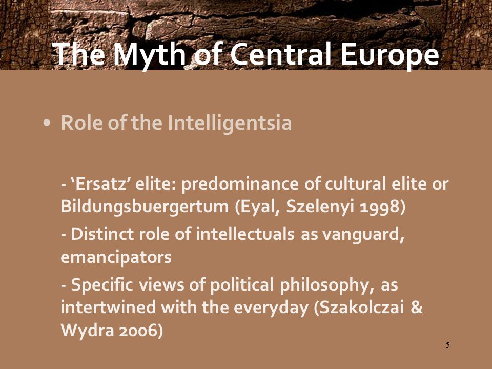6 The Myth of Central Europe Distinct experience with modernity - In contrast to Western development of modernity, interrupted experience - Unsettled modernity or alternate modernities (Arnason 2003; 2005): successions of liberal nationalism, fascism, communism, neo-liberalism