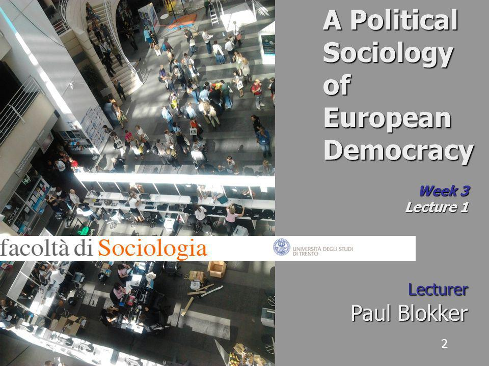 2 A Political Sociology of European Democracy Week 3 Lecture 1 Lecturer Paul Blokker