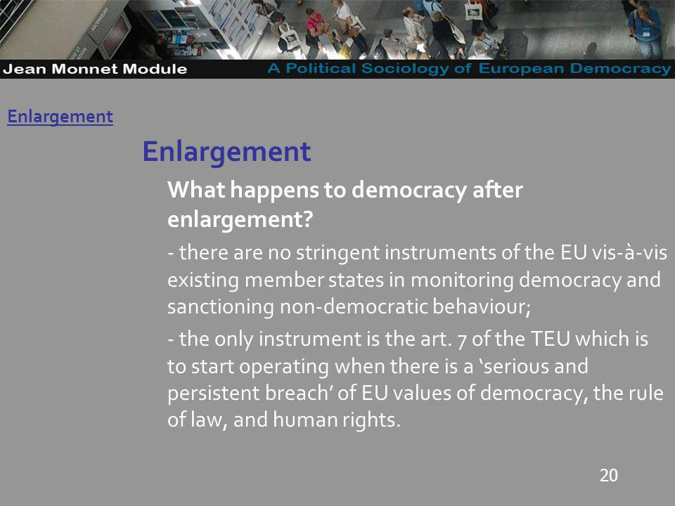 20 Enlargement What happens to democracy after enlargement.