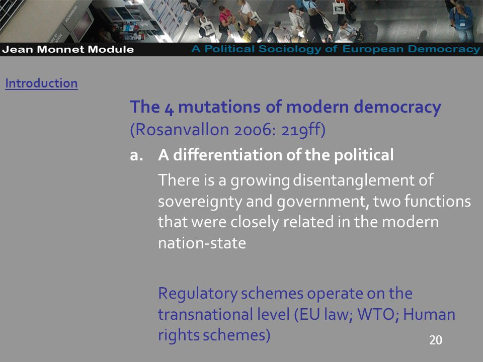 20 The 4 mutations of modern democracy (Rosanvallon 2006: 219ff) a.A differentiation of the political There is a growing disentanglement of sovereignty and government, two functions that were closely related in the modern nation-state Regulatory schemes operate on the transnational level (EU law; WTO; Human rights schemes) Introduction Governo Locale