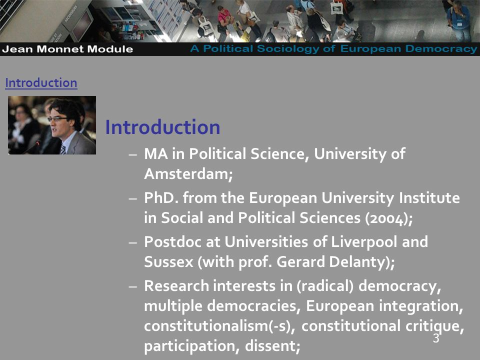 3 Introduction –MA in Political Science, University of Amsterdam; –PhD.