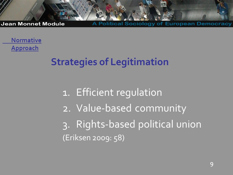 9 Strategies of Legitimation 1.Efficient regulation 2.Value-based community 3.Rights-based political union (Eriksen 2009: 58) Governo Locale Normative Approach