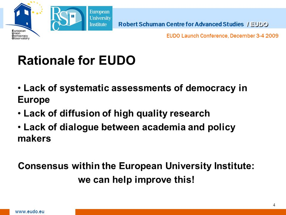 / EUDO Robert Schuman Centre for Advanced Studies / EUDO www.eudo.eu EUDO Launch Conference, December 3-4 2009 4 Rationale for EUDO Lack of systematic