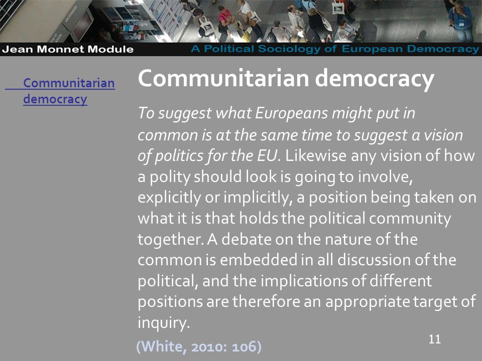 11 Governo Locale Communitarian democracy To suggest what Europeans might put in common is at the same time to suggest a vision of politics for the EU.