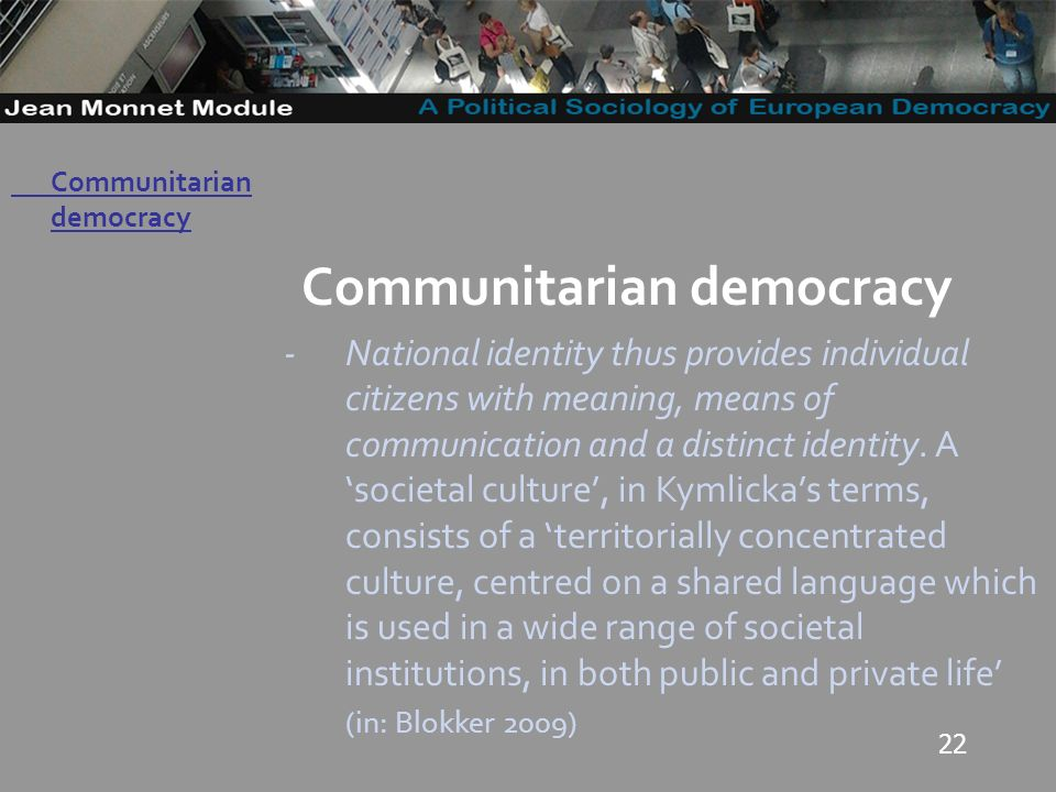 22 Governo Locale Communitarian democracy -National identity thus provides individual citizens with meaning, means of communication and a distinct identity.