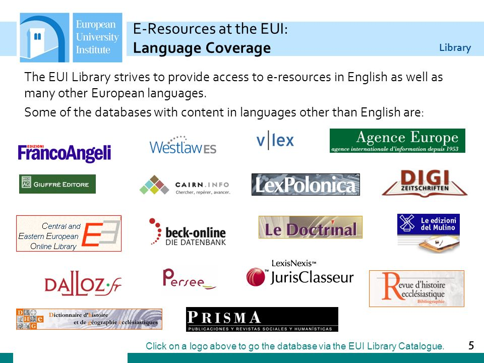Library E-Resources at the EUI: Language Coverage The EUI Library strives to provide access to e-resources in English as well as many other European l