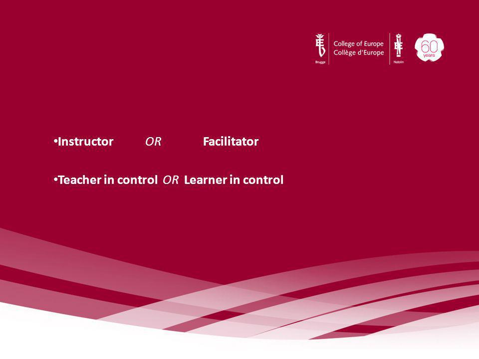 Instructor OR Facilitator Teacher in control OR Learner in control